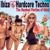 Ibiza Loves Hardcore Techno - The Hardest Parties of Ibiza (The Best Hardstyle, Frenchcore & Hardcore) — сборник