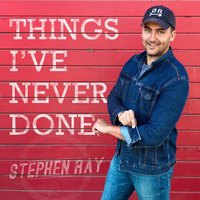 Things I've Never Done — Stephen Ray
