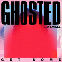 Get Some — Kamille, Ghosted
