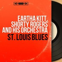 St. Louis Blues — Eartha Kitt, Shorty Rogers and His Orchestra