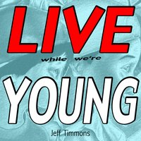 Live While We're Young — Jeff Timmons, Andy Wanted