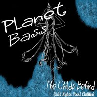 The Childs Behind — Planet Bass
