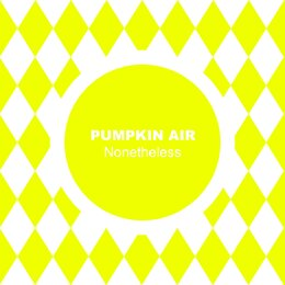 Nonetheless — Pumpkin Air