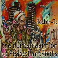 The Hurban Warrior of Peace: Part Roots — Rocker-T