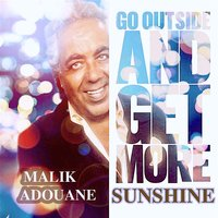 Go Out Side and Get More Sunshine — Malik Adouane