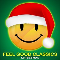 Feel Good Classics Christmas: 100 Songs to Make Your Feel Happy During the Holidays — Mel Torme, Adolphe Adam, Jule Styne, Friedrich Silcher, Johann Melchior Molter