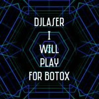 I Will Play for Botox — Djlaser