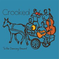 To the Dancing Ground — Crooked