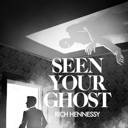 Seen Your Ghost — Rich Hennessy