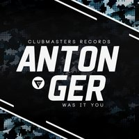 Was It You — Anton Ger
