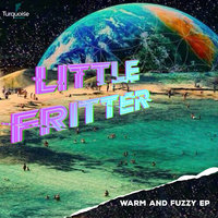 Warm and Fuzzy EP — Little Fritter