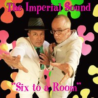 Six to a Room — The Imperial Sound