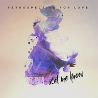 Let Me Know / The Picture You Show Me — Retrospective for Love