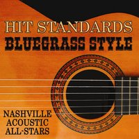 Hit Standards Bluegrass Style — Nashville Acoustic All-Stars