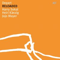 Reloaded — Depart Harry Sokal / Heiri Känzig / Jojo Mayer, Depart, Harry Sokal, Heiri Känzig & Jojo Mayer