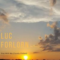Stay with Me (Totally Chilled) — Luc Forlorn