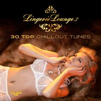 Lingerie Lounge 3 - 30 Top Chillout Tunes — сборник