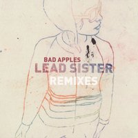 Lead Sister Remixes — Bad Apples