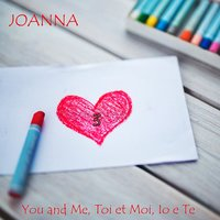 You and me, toi et moi, io e te 3 — Joanna