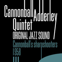 Original Jazz Sound: Cannonball's Sharpshooters - 1958 — Cannonball Adderley Quintet