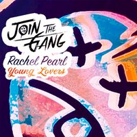 Young Lovers — Join the Gang feat. Rachel Pearl