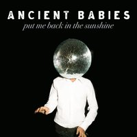 Put Me Back in the Sunshine — Ancient Babies