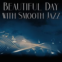 Beautiful Day with Smooth Jazz – Vibes Jazz Music for Relax, Jazz Session — Smooth Jazz Band