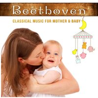 Beethoven: Classical Music for Mother & Baby – Relaxing Music for Newborn, Brain Training for Little Ones, Calm Down the Child & Yourself — Krakow String Project, Людвиг ван Бетховен