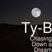 Chasing Down a Dream — Ty-B