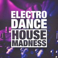Electro, Dance and House Madness — сборник
