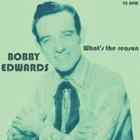 What's the Reason — Bobby Edwards
