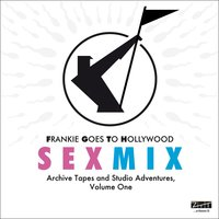 Sex Mix - Archive Tapes and Studio Adventures, Vol. 1 — Frankie Goes To Hollywood