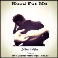 Hard for Me — Am Kidd, Victor Campos, Rian Mac, James Gardiner