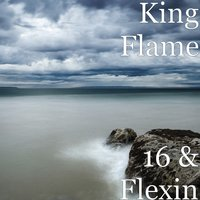 16 & Flexin — King Flame