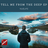 Tell Me From The Deep EP — Nuelife