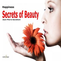 Happiness - Secrets of Beauty — Jean-Pierre Garattoni, Jean- Pierre Garattoni