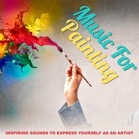 Music for Painting - Inspiring Sounds to Express Yourself as an Artist — сборник