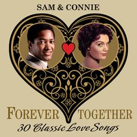 Sam & Connie (Forever Together) 30 Classic Love Songs — Sam Cooke & Connie Francis