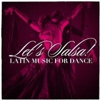 Let'S Salsa! - Latin Music For Dance — Latin Masters, Latino Dance Music Academy, Cuban Salsa All Stars, Cuban Salsa All Stars, Latin Masters, Latino Dance Music Academy