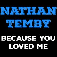Because You Loved Me — Nathan Temby