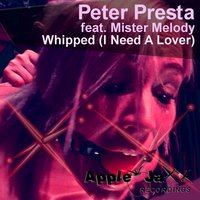 Whipped (I Need a Lover) — Peter Presta feat. Mister Melody
