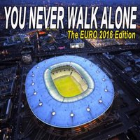 You Never Walk Alone - The Euro 2016 Edition — сборник