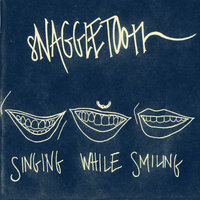 Singing While Smiling — Snaggletooth