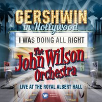 I Was Doing All Right - Single — The John Wilson Orchestra, Джордж Гершвин