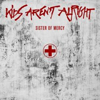 Sister of Mercy — Kids Aren't Alright