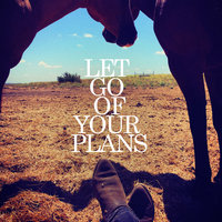 Let Go Of Your Plans — Lukas Nelson & Promise Of The Real, Madison Ryann Ward