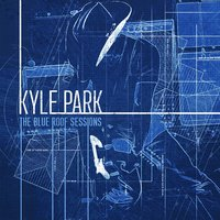 The Blue Roof Sessions — Kyle Park
