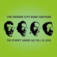 The Planet Where We Fell in Love — The Kansas City Bear Trainers, The Kansas City Bear Fighters