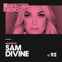 Defected Radio Episode 092 (hosted by Sam Divine) — Defected Radio
