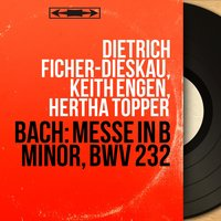 Bach: Messe in B Minor, BWV 232 — Иоганн Себастьян Бах, Dietrich Ficher-Dieskau, Keith Engen, Hertha Töpper